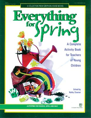 Everything for Spring: An Early Childhood Curriculum Activity Book 9780876591871