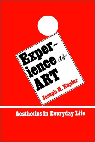 Experience as Art: Aesthetics in Everyday Life 9780873956932