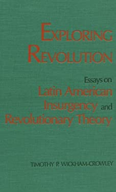 Exploring Revolution: Essays on Latin American Insurgency and Revolutionary Theory 9780873327053