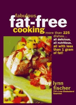 Fabulous Fat-Free Cooking: More Than 225 Recipes-All Delicious, All Nutritious, All with Less Than 1 Gram of Fat! 9780875963839