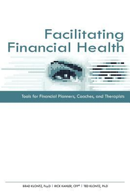 Facilitating Financial Health: Tools for Financial Planners, Coaches, and Therapists 9780872189621
