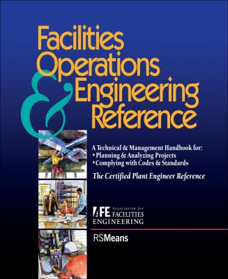 Facilities Operations and Engineering Reference: Thecertified Plant Engineer Reference 9780876294628