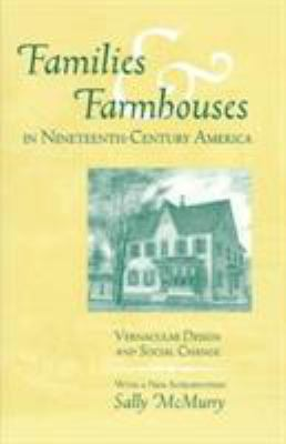 Families & Farmhouses 19th Cent Amer: Vernacular Design Social Change 9780870499531