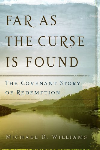 Far as the Curse Is Found: The Covenant Story of Redemption 9780875525105
