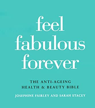 Feel Fabulous Forever: The Anti-Aging Health and Beauty Bible 9780879517137