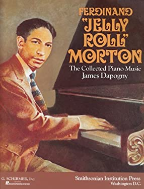 Ferdinand Jelly Roll Morton: The Collected Piano Music: Piano Solo 9780874743517