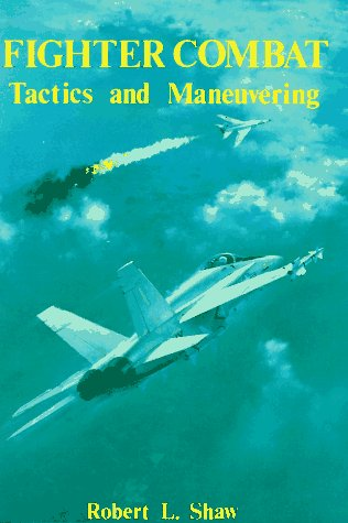Fighter Combat: Tactics and Maneuvering 9780870210594