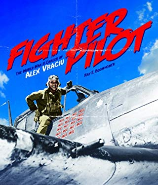 Fighter Pilot: The World War II Career of Alex Vraciu 9780871952820