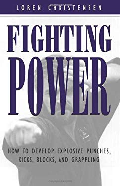 Fighting Power: How to Develop Explosive Punches, Kicks, Blocks, and Grappling 9780873649018