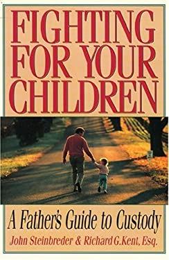 Fighting for Your Children: A Father's Guide to Custody 9780878339419