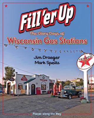 Fill 'er Up: The Glory Days of Wisconsin Gas Stations 9780870203930