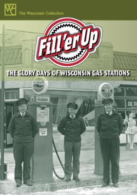 Fill 'er Up: The Glory Days of Wisconsin Gas Stations 9780870204258