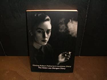 Filming Robert Flaherty's Louisiana Story: The Helen Van Dongen Diary