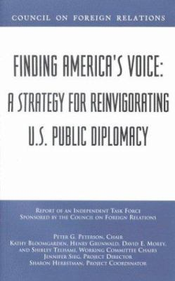 Finding America's Voice: A Strategy for Reinvigorating U.S. Public Diplomacy 9780876093214