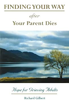 Finding Your Way After Your Parent Dies: Hope for Grieving Adults 9780877936947