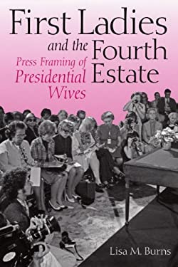First Ladies and the Fourth Estate: Press Framing of Presidential Wives 9780875803913
