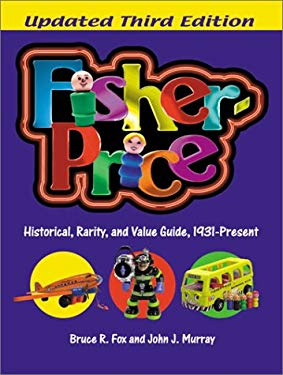 Fisher-Price: A Historical, Rarity, and Value Guide, 1931-Present 9780873416436