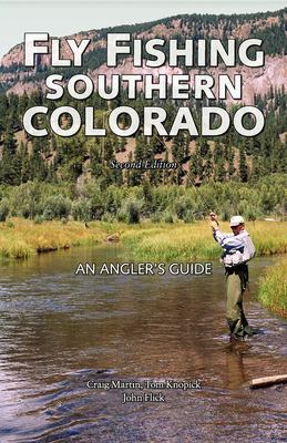 Fly Fishing Southern Colorado: An Angler's Guide 9780871089465