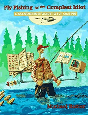 Fly Fishing for the Compleat Idiot: A No-Nonsense Guide to Fly Casting 9780878423132
