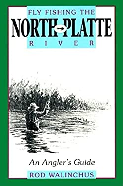 Fly Fishing the North Platte River: An Angler's Guide 9780871088345