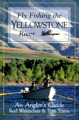 Fly fishing the yellowstone river by rod walinchus tom for Fly fishing yellowstone river
