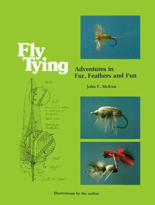 Fly Tying: Adventures in Fur, Feathers and Fun 9780878421404