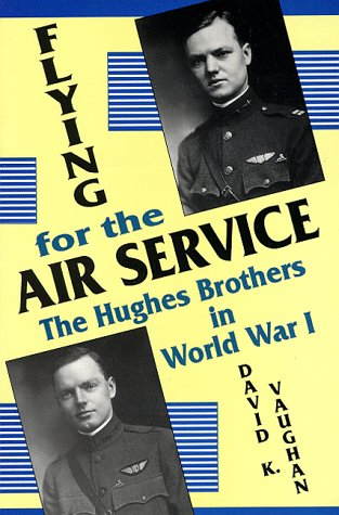Flying for the Air Service: The Hughes Brothers in World War 1 9780879727628