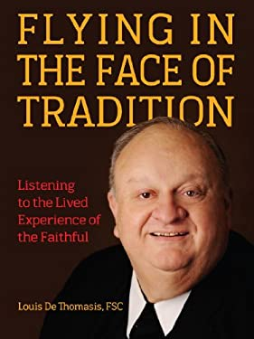 Flying in the Face of Tradition: Listening to the Lived Experience of the Faithful 9780879464851
