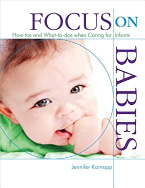 Focus on Babies: How-Tos and What-To-DOS When Caring for Infants 9780876593790