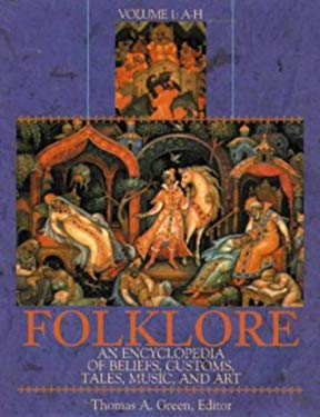 Folklore [2 Volumes]: An Encyclopedia of Beliefs, Customs, Tales, Music and Art
