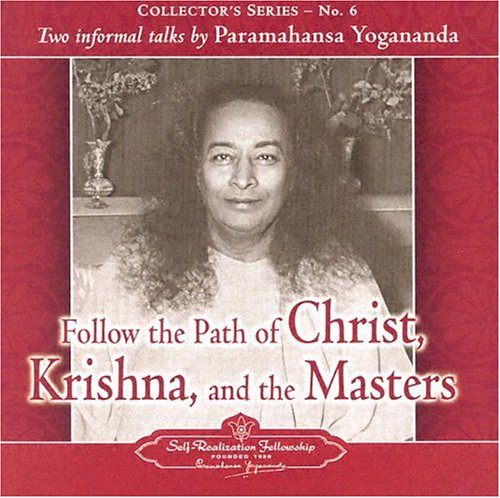 Follow the Path of Christ, Krishna, and the Masters: Two Informal Talks by Paramahansa Yogananda 9780876125069
