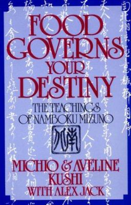 Food Governs Your Destiny: The Teachings of Namboku Mizuno 9780870407888