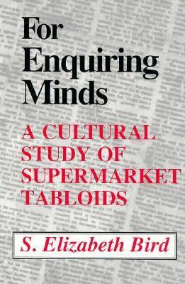 For Enquiring Minds: A Cultural Study of Supermarket Tabloids 9780870497285