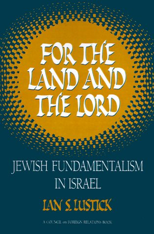 For the Land and the Lord: Jewish Fundamentalism in Israel 9780876090367