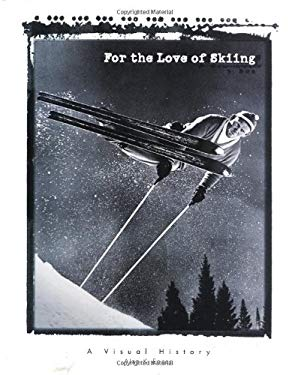 For the Love of Skiing: A Visual History 9780879058678