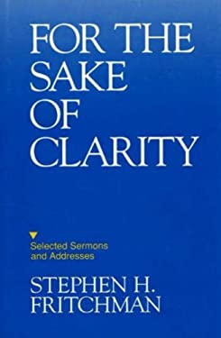 For the Sake of Clarity: Selected Sermons and Addresses 9780879757847