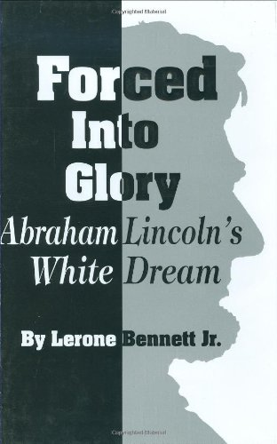 Forced Into Glory: Abraham Lincoln's White Dream 9780874850857