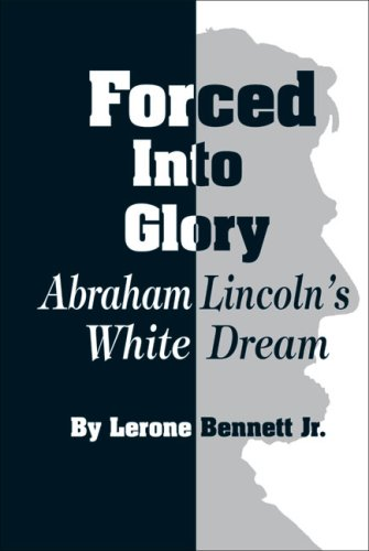 Forced Into Glory: Abraham Lincoln's White Dream 9780874850024
