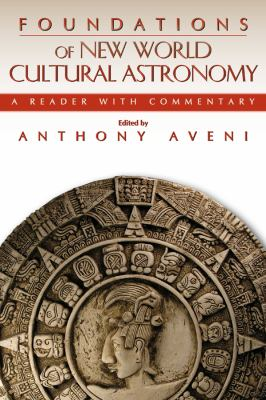 Foundations of New World Cultural Astronomy: A Reader with Commentary 9780870819001