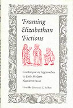 Framing Elizabethan Fictions: Contemporary Approaches to Early Modern Narrative Prose 9780873385510