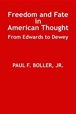 Freedom and Fate in American Thought: From Edwards to Dewey