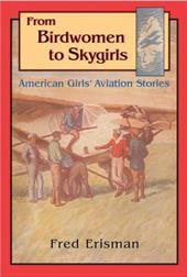 From Birdwomen to Skygirls: American Girls' Aviation Stories 3880077