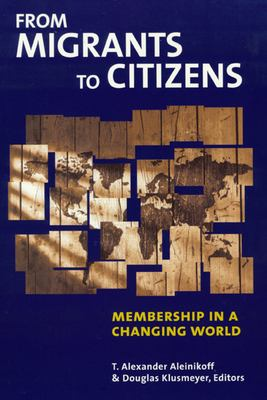 From Migrants to Citizens: Membership in a Changing World 9780870031595