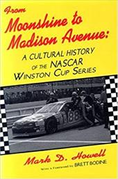 From Moonshine to Madison Avenue: Cultural History of the NASCAR Winston Cup Series 3924803