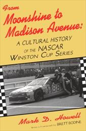 From Moonshine to Madison Avenue: Cultural History of the NASCAR Winston Cup Series 3924804