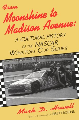 From Moonshine to Madison Avenue: Cultural History of the NASCAR Winston Cup Series 9780879727406