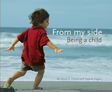 From My Side: Being a Child 9780876590744