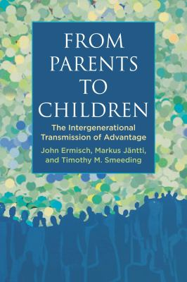From Parents to Children: The Intergenerational Transmission of Advantage 9780871540454