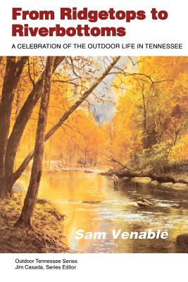 From Ridgetops to Riverbottoms: Celebration Outdoor Life in Tennessee 9780870498848