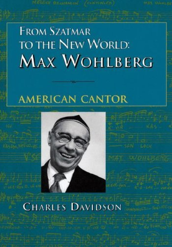 From Szatmar to the New World: Max Wohlberg, American Cantor 9780873340854